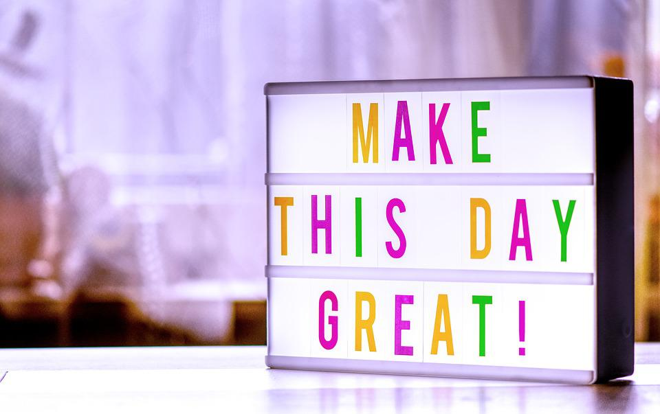 Make The Day Great, Motivation, Encourage